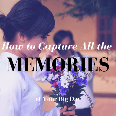 How to Capture All the Memories of Your Big Day