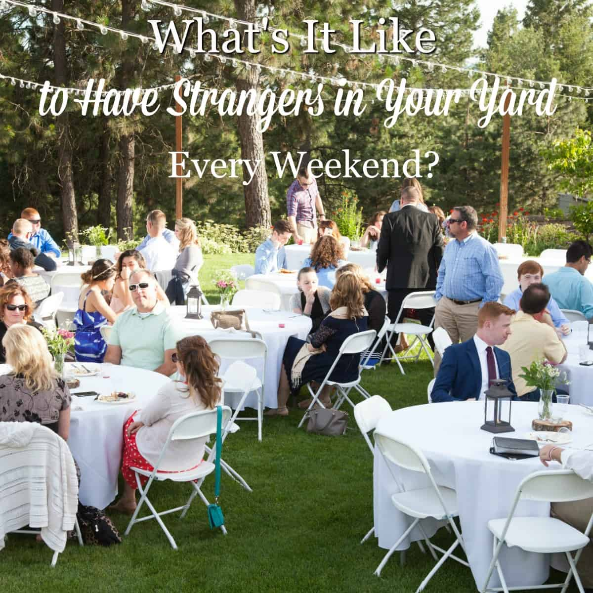 What's it Like to Have Strangers in Your Yard Every Weekend?