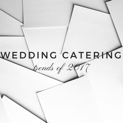 Wedding Catering Trends of 2017