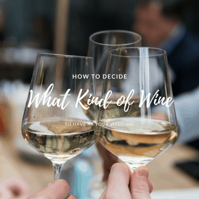 How to Decide What Kind of Wine to Have at Your Wedding