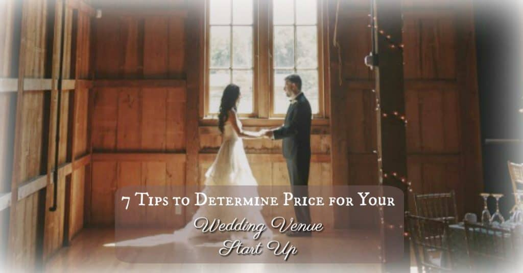 7 Tips to Determine Price for Your Wedding Venue Start up