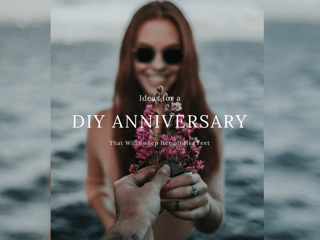 Ideas for a DIY Anniversary that Will Sweep Her off Her Feet