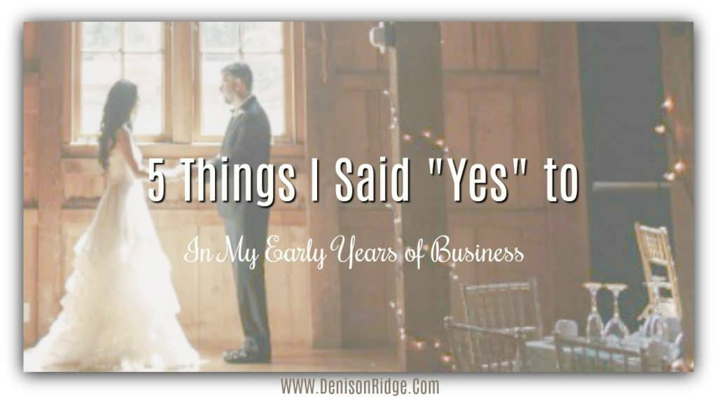 """5 Things I said """"Yes"""" to in My Early Years of Business"""