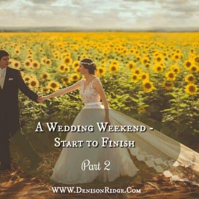 Part 2: A Wedding Weekend – Start to Finish