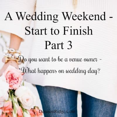 Part 3: A Wedding Weekend – Start to Finish