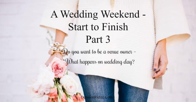 Part 3: A Wedding Weekend – Start to Finish