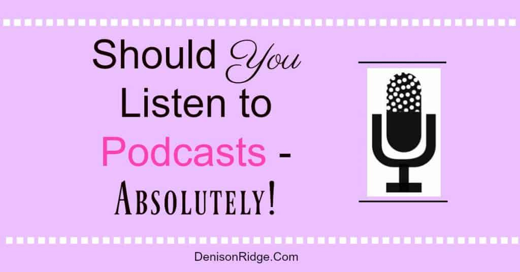 Should you Listen to Podcasts – Absolutely!