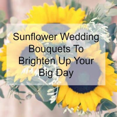 Sunflower Bouquets To Brighten Up Your Big Day