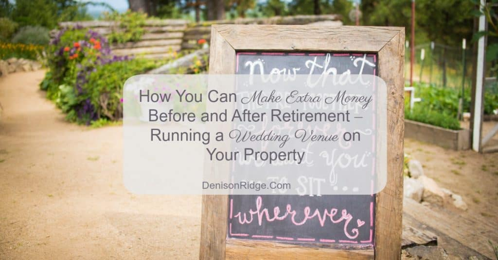 How You Can Make Extra Money Before and After Retirement – Running a Wedding Venue on Your Property