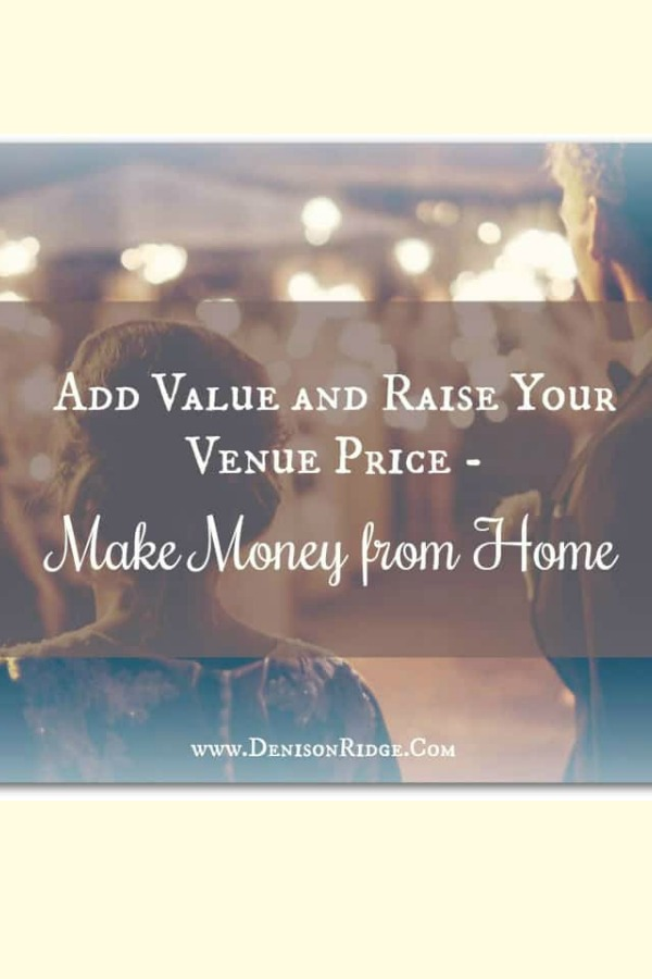 Make Money from Home. 5 amazing ways to add value to your wedding venue.