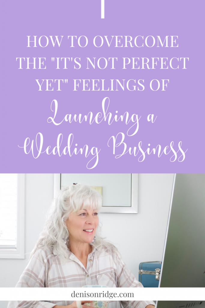 "How to Overcome the "" it's Not Perfect Yet"" feelings of Launching a Wedding Business"