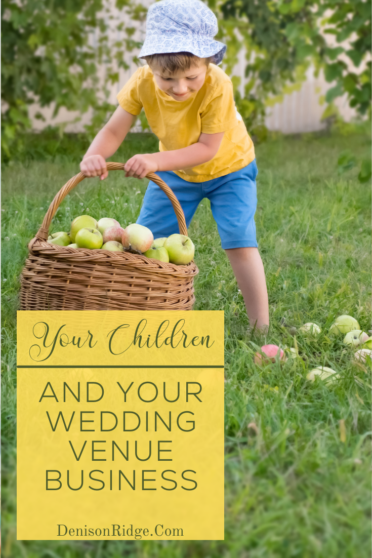 Your Children- and Your Wedding Venue Business